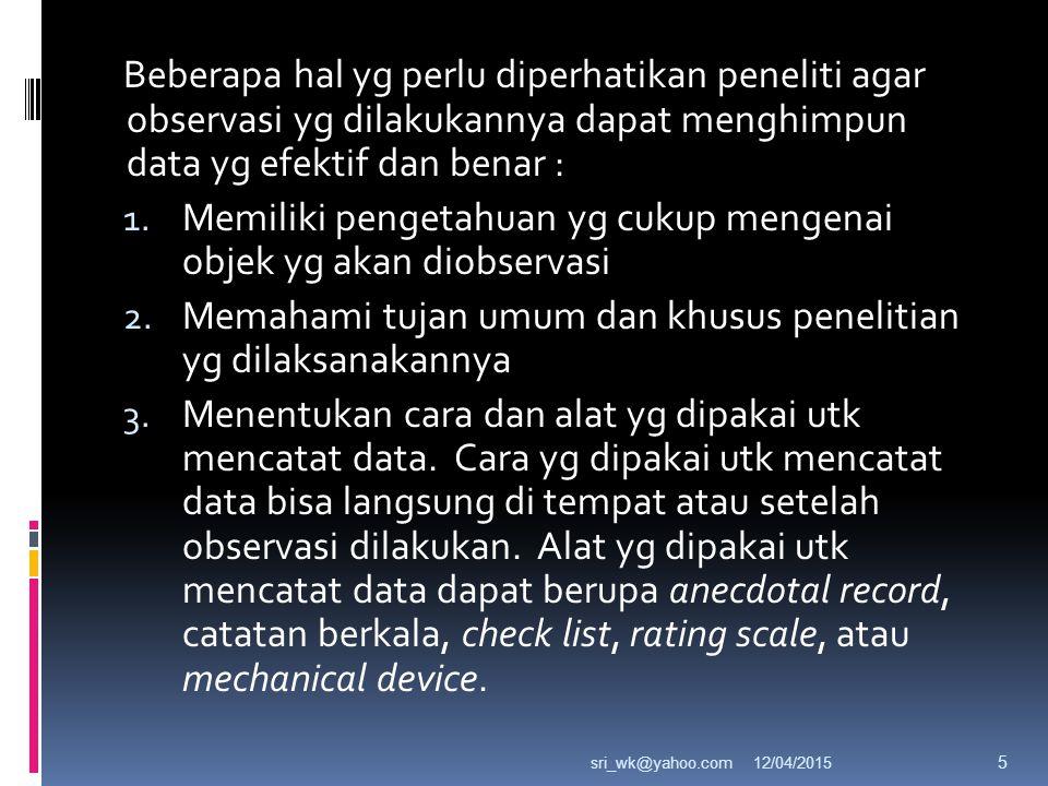 Beberapa hal yg perlu diperhatikan peneliti agar observasi yg dilakukannya dapat menghimpun data yg efektif dan benar : 1.