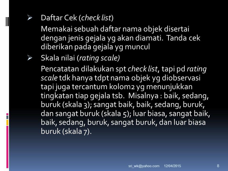  Daftar Cek (check list) Memakai sebuah daftar nama objek disertai dengan jenis gejala yg akan diamati.