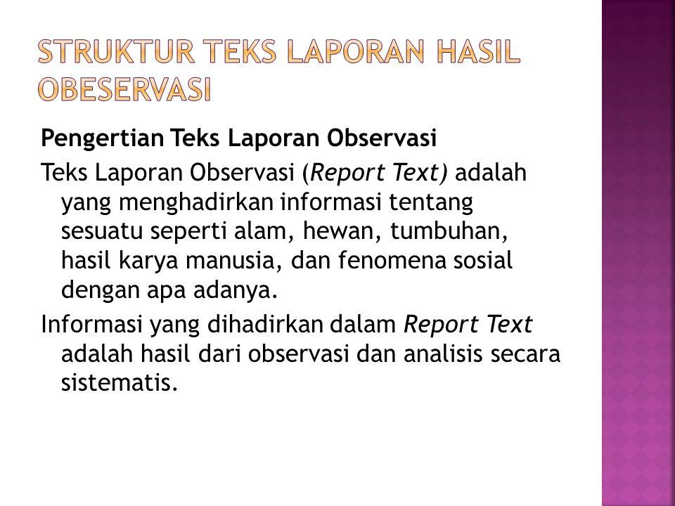 Tujuan komunikatif dari Report Text adalah menyampaikan informasi tentang sesuatu, apa adanya, sebagai hasil pengamatan sistematis atau analisis.