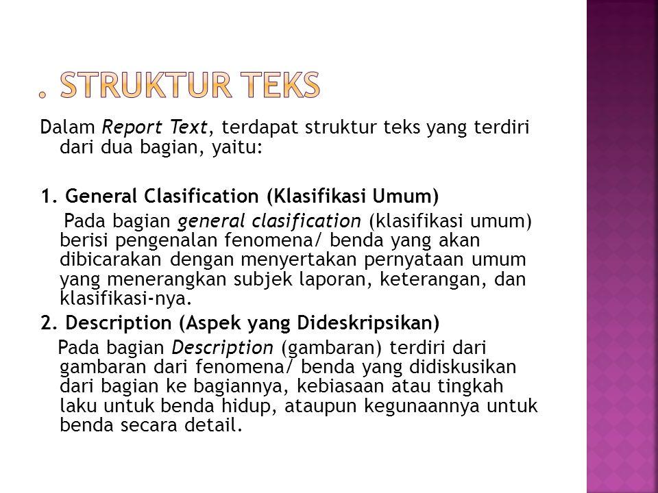 Dalam Report Text, terdapat struktur teks yang terdiri dari dua bagian, yaitu: 1. General Clasification (Klasifikasi Umum) Pada bagian general clasifi