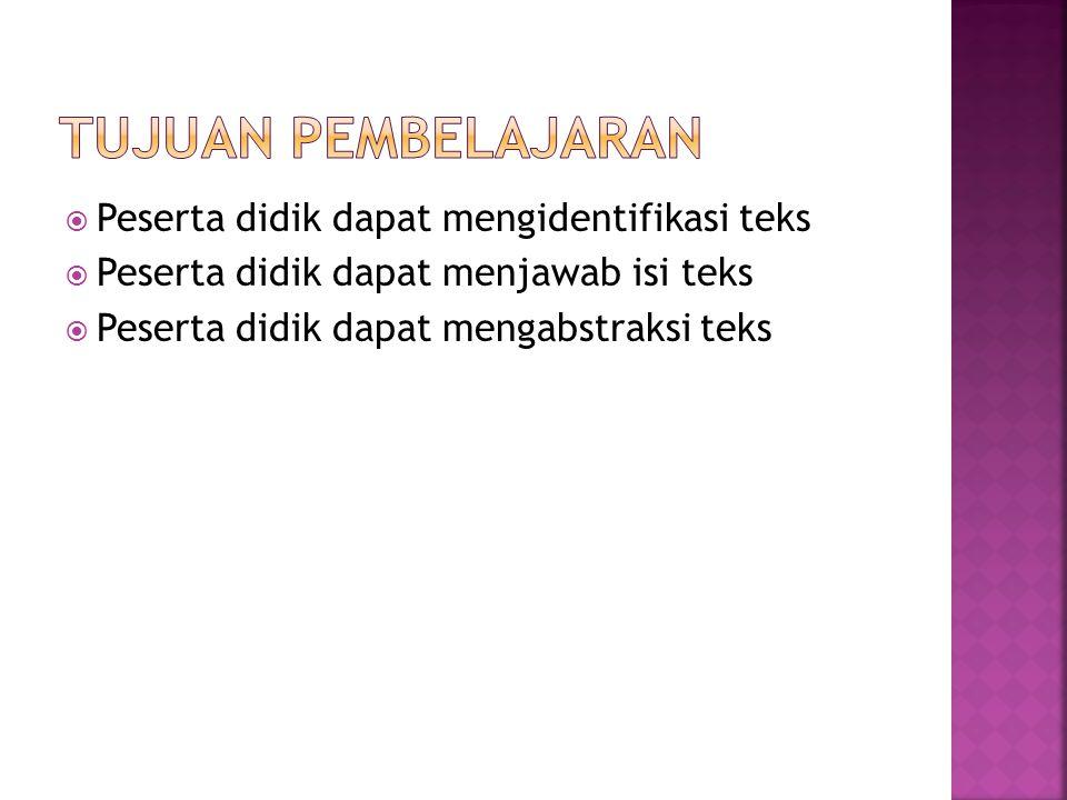  Peserta didik dapat mengidentifikasi teks  Peserta didik dapat menjawab isi teks  Peserta didik dapat mengabstraksi teks