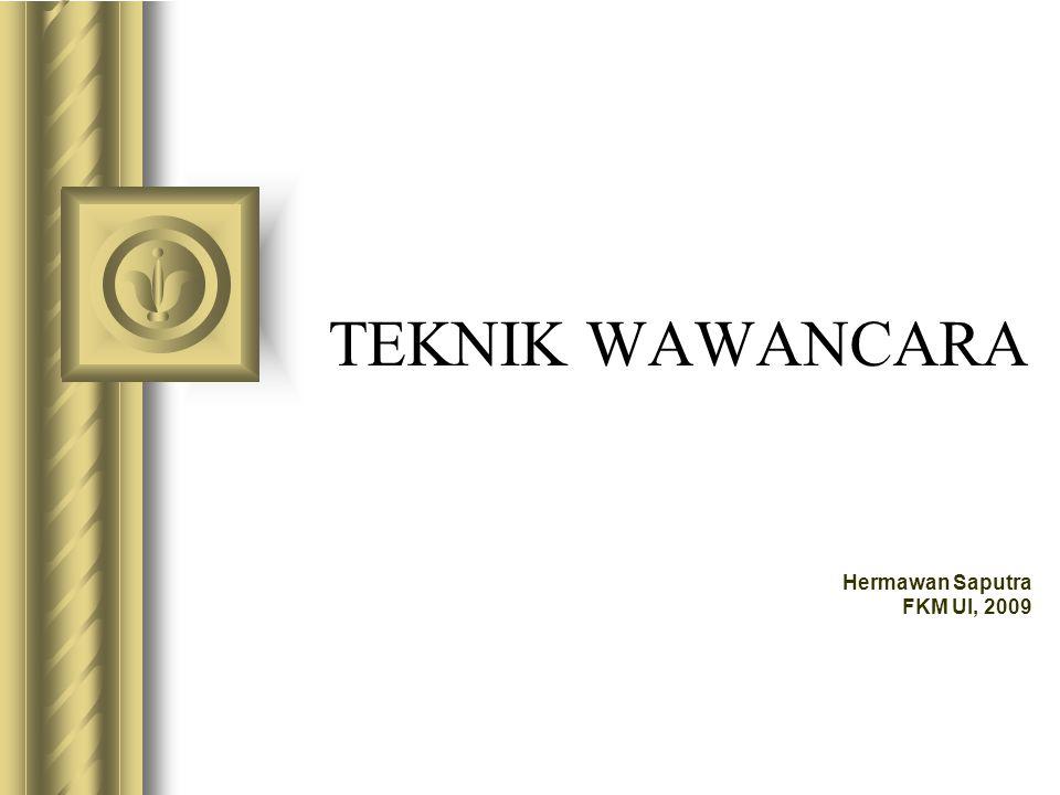 TEKNIK WAWANCARA Hermawan Saputra FKM UI, 2009