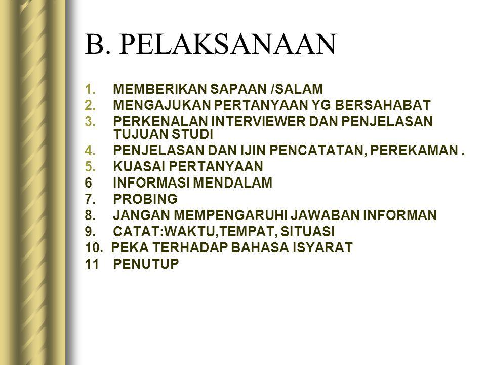 B. PELAKSANAAN 1.MEMBERIKAN SAPAAN /SALAM 2.MENGAJUKAN PERTANYAAN YG BERSAHABAT 3.PERKENALAN INTERVIEWER DAN PENJELASAN TUJUAN STUDI 4.PENJELASAN DAN