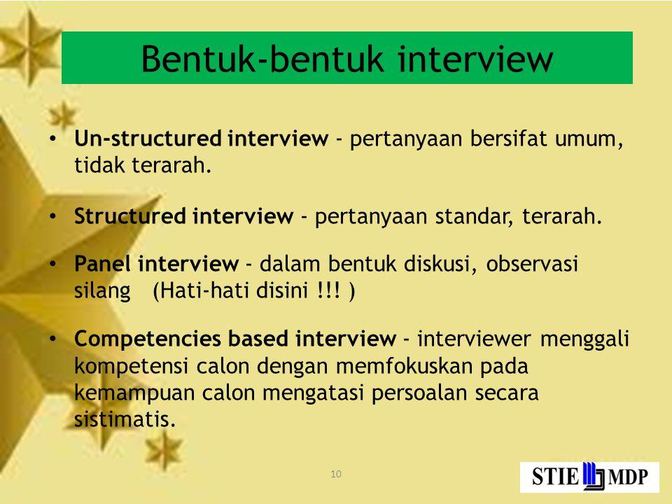 10 Bentuk-bentuk interview Un-structured interview - pertanyaan bersifat umum, tidak terarah.