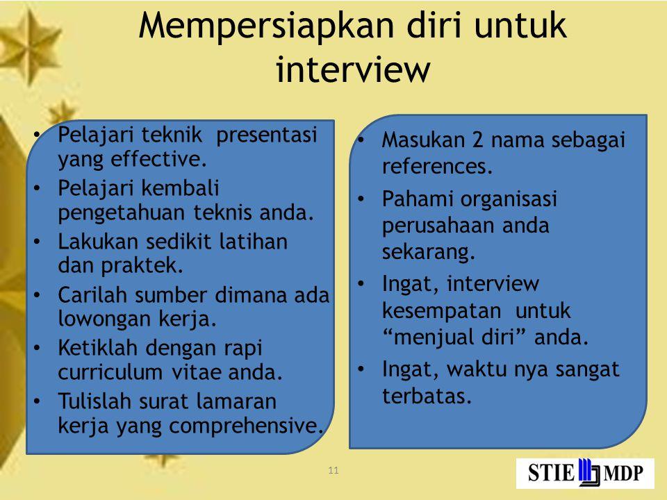 11 Mempersiapkan diri untuk interview Pelajari teknik presentasi yang effective.