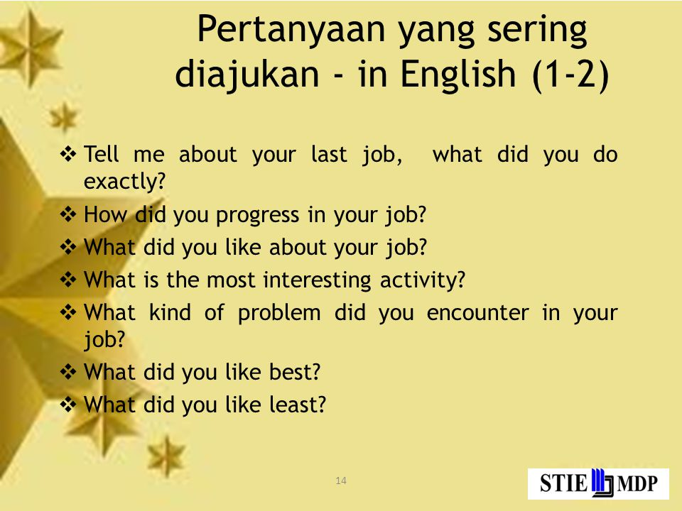 14 Pertanyaan yang sering diajukan - in English (1-2)  Tell me about your last job, what did you do exactly.
