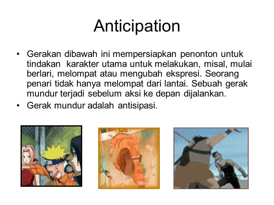 Anticipation Gerakan dibawah ini mempersiapkan penonton untuk tindakan karakter utama untuk melakukan, misal, mulai berlari, melompat atau mengubah ek
