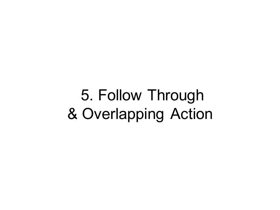 5. Follow Through & Overlapping Action