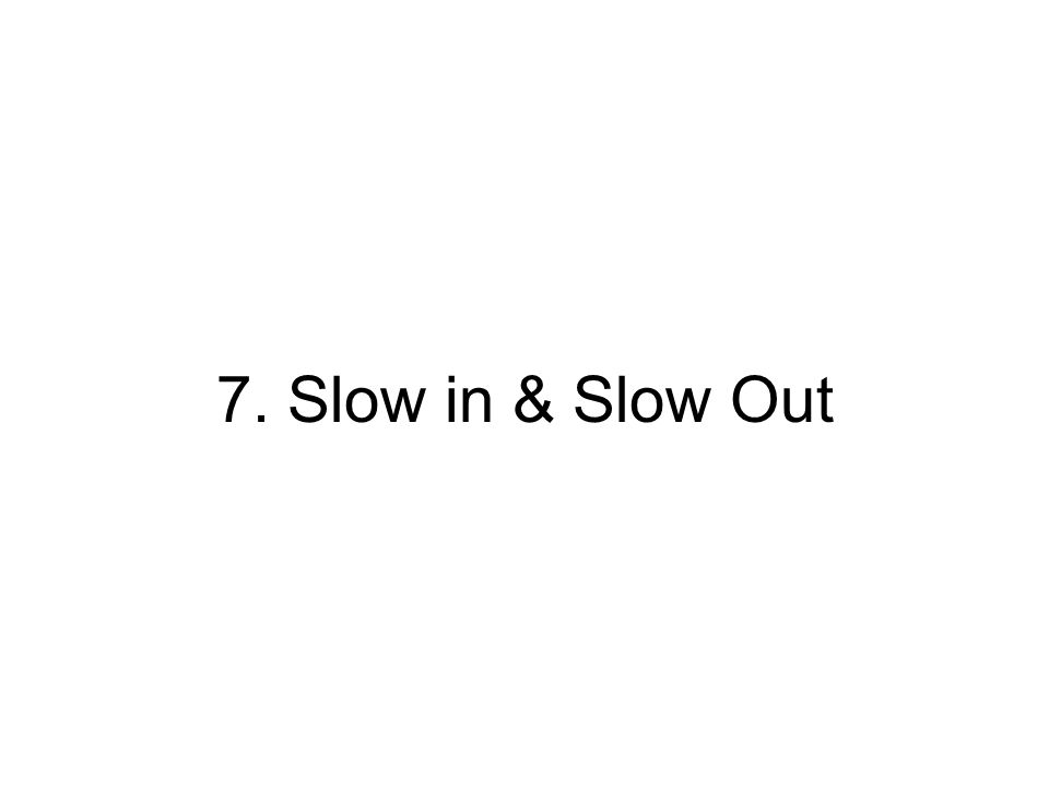 7. Slow in & Slow Out