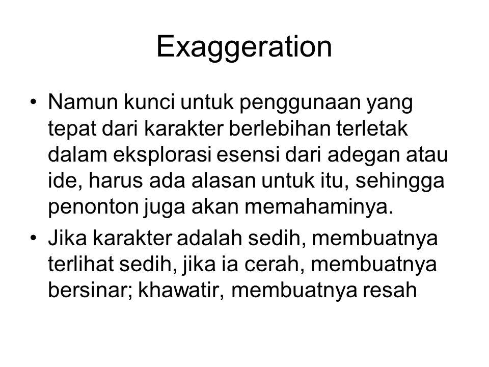 Exaggeration Namun kunci untuk penggunaan yang tepat dari karakter berlebihan terletak dalam eksplorasi esensi dari adegan atau ide, harus ada alasan