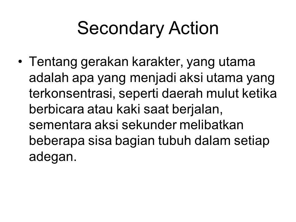 Secondary Action Tentang gerakan karakter, yang utama adalah apa yang menjadi aksi utama yang terkonsentrasi, seperti daerah mulut ketika berbicara at