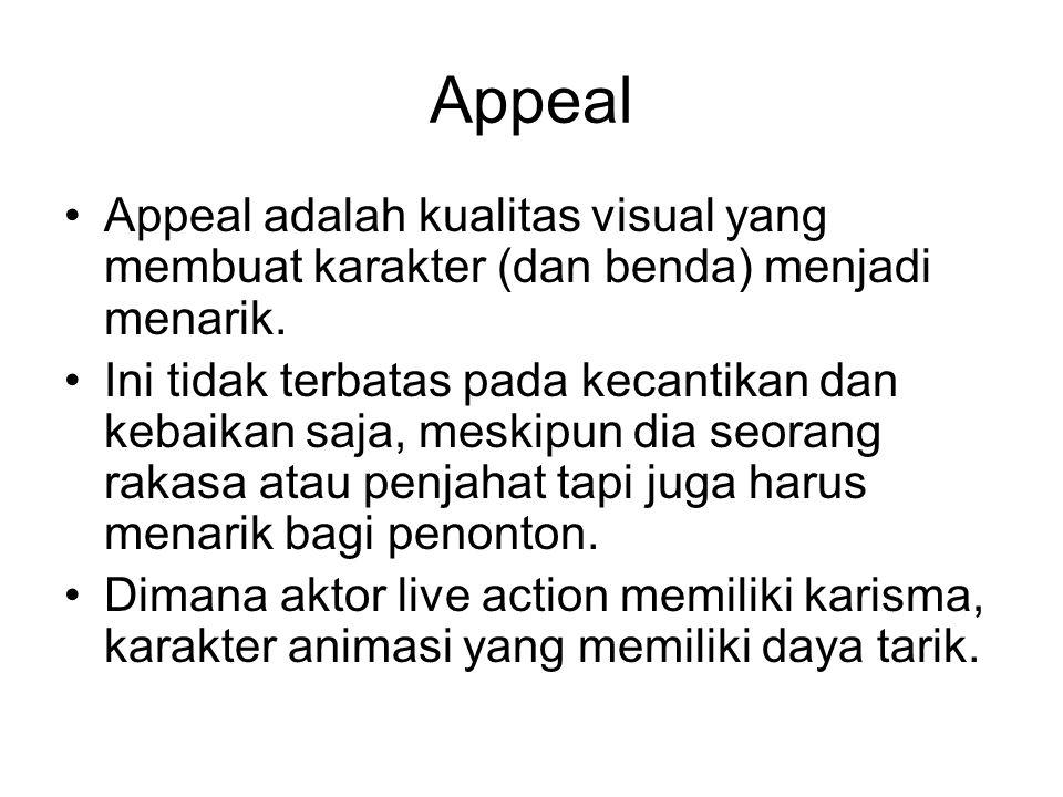 Appeal Appeal adalah kualitas visual yang membuat karakter (dan benda) menjadi menarik. Ini tidak terbatas pada kecantikan dan kebaikan saja, meskipun
