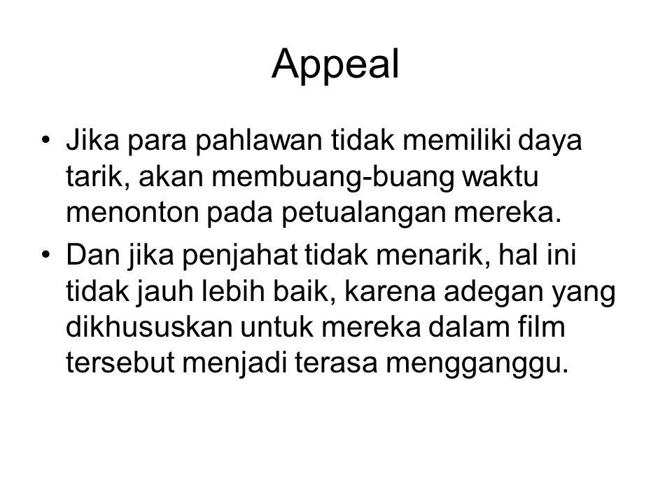 Appeal Jika para pahlawan tidak memiliki daya tarik, akan membuang-buang waktu menonton pada petualangan mereka. Dan jika penjahat tidak menarik, hal