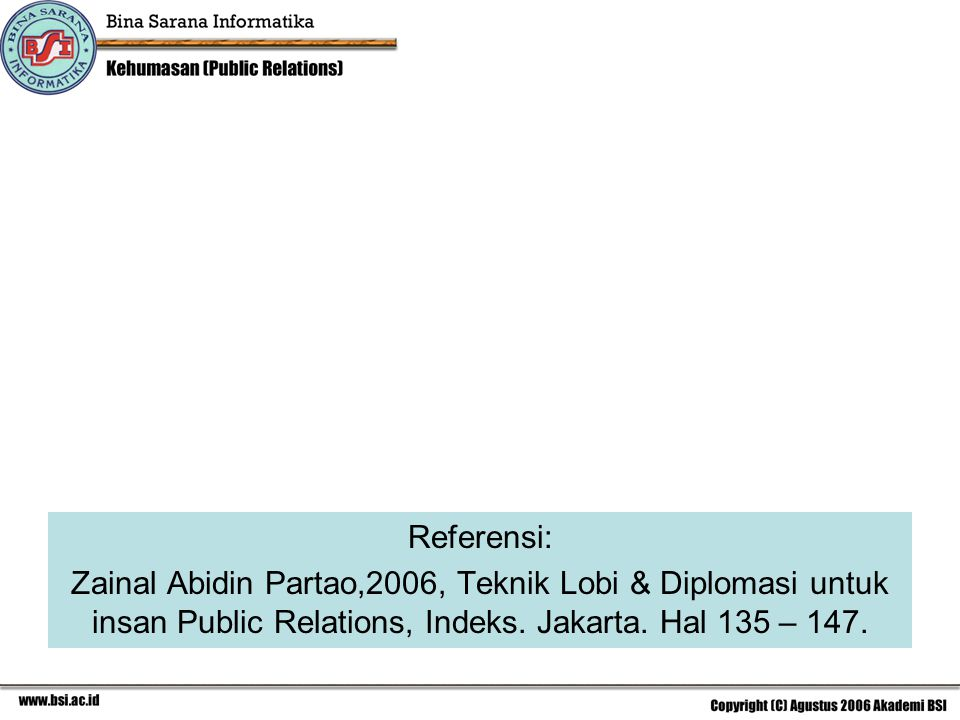 Referensi: Zainal Abidin Partao,2006, Teknik Lobi & Diplomasi untuk insan Public Relations, Indeks. Jakarta. Hal 135 – 147.