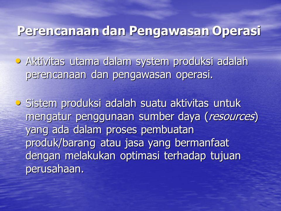 Aktivitas utama dalam system produksi adalah perencanaan dan pengawasan operasi. Aktivitas utama dalam system produksi adalah perencanaan dan pengawas