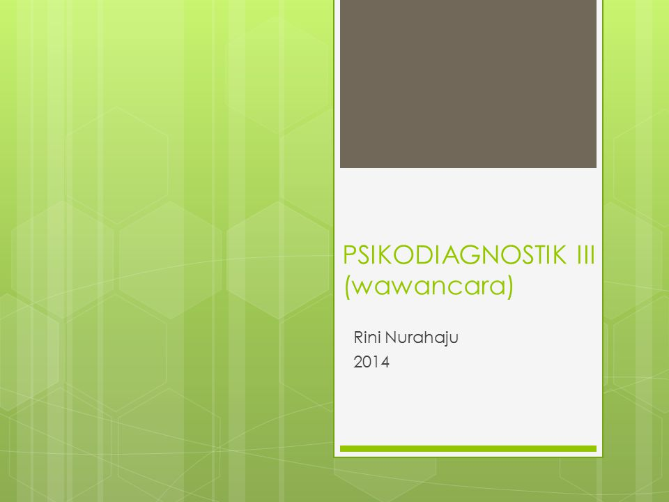 PSIKODIAGNOSTIK III (wawancara) Rini Nurahaju 2014