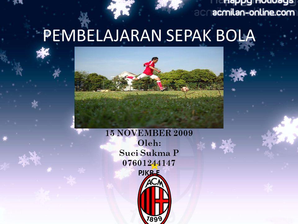 PEMBELAJARAN SEPAK BOLA 15 NOVEMBER 2009 Oleh: Suci Sukma P 07601244147 PJKR E