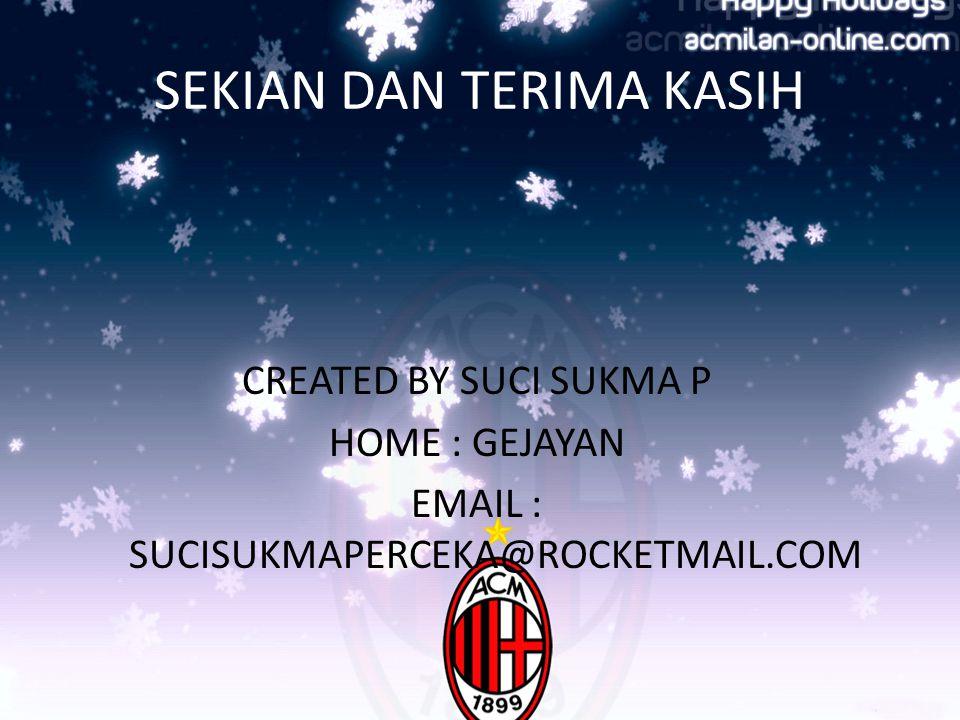 SEKIAN DAN TERIMA KASIH CREATED BY SUCI SUKMA P HOME : GEJAYAN EMAIL : SUCISUKMAPERCEKA@ROCKETMAIL.COM