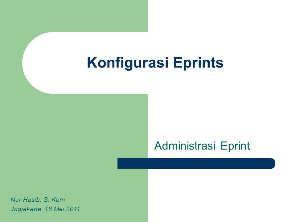 Konfigurasi Eprints Administrasi Eprint Nur Hasib, S. Kom Jogjakarta, 18 Mei 2011