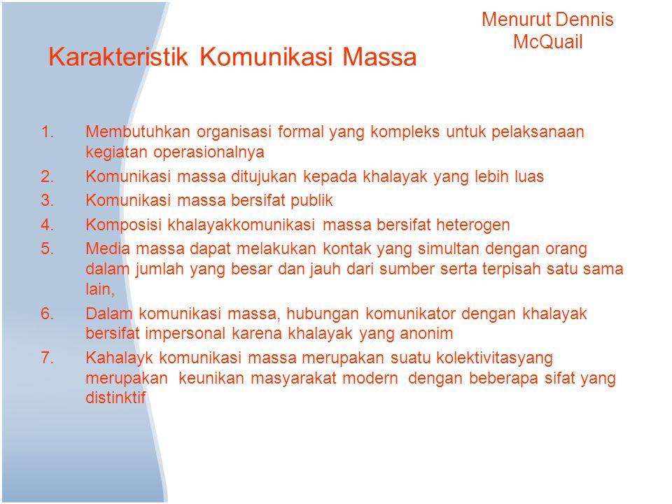 Karakteristik Komunikasi Massa 1.Membutuhkan organisasi formal yang kompleks untuk pelaksanaan kegiatan operasionalnya 2.Komunikasi massa ditujukan ke