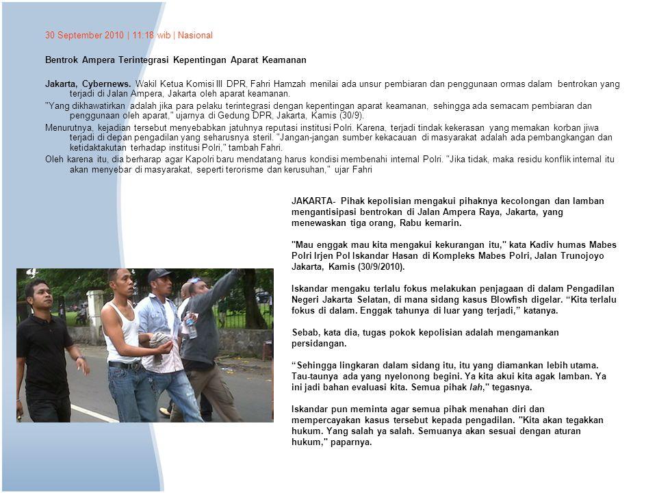 30 September 2010 | 11:18 wib | Nasional Bentrok Ampera Terintegrasi Kepentingan Aparat Keamanan Jakarta, Cybernews. Wakil Ketua Komisi III DPR, Fahri