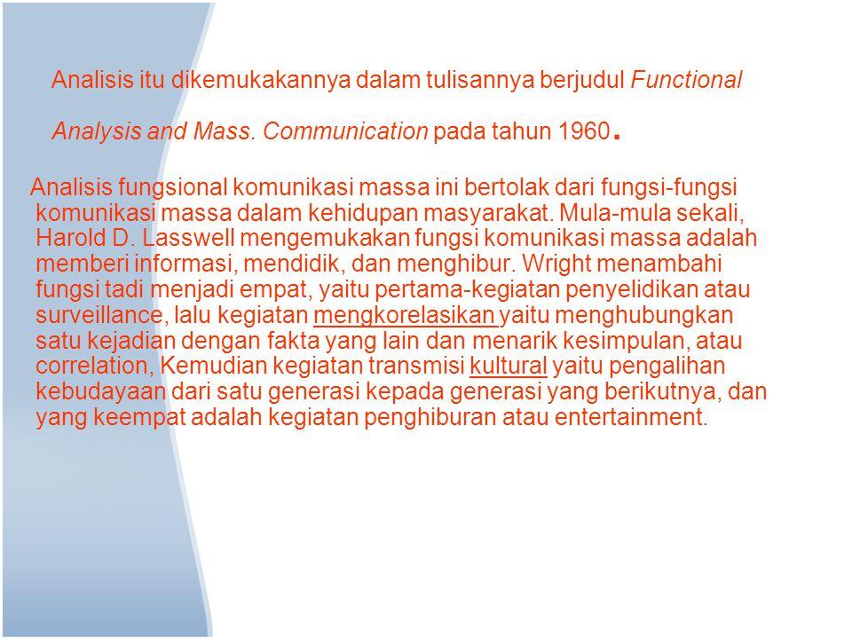 Analisis itu dikemukakannya dalam tulisannya berjudul Functional Analysis and Mass. Communication pada tahun 1960. Analisis fungsional komunikasi mass