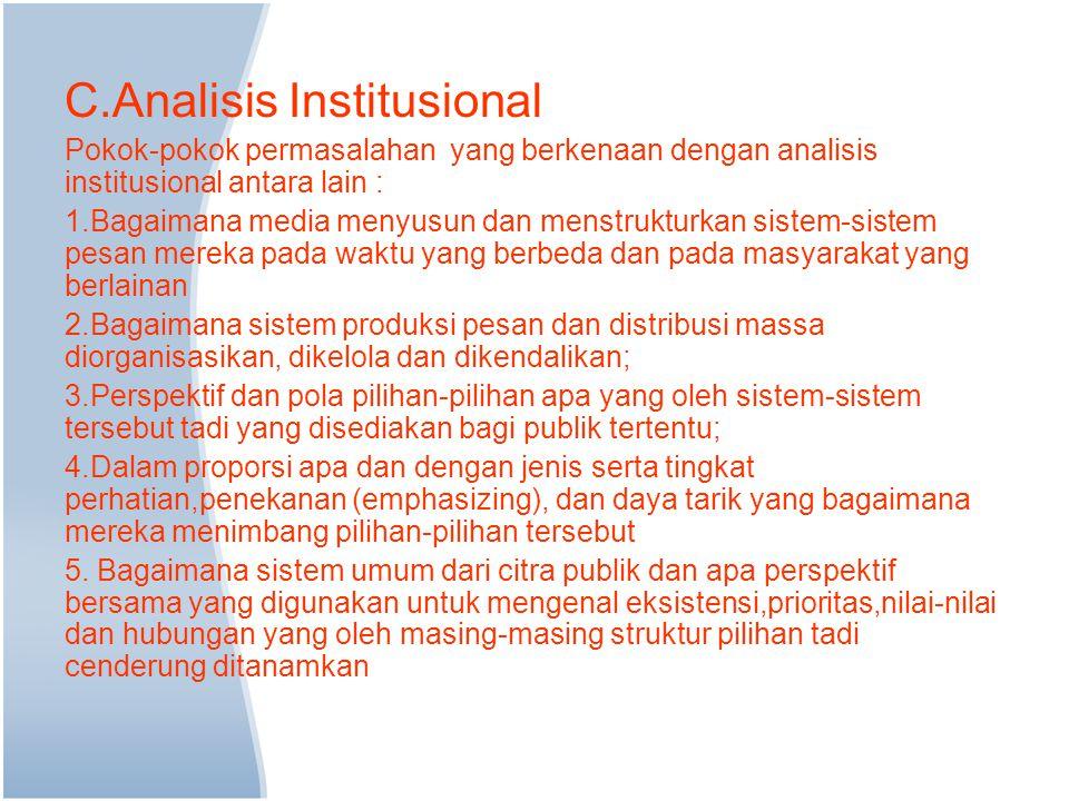 C.Analisis Institusional Pokok-pokok permasalahan yang berkenaan dengan analisis institusional antara lain : 1.Bagaimana media menyusun dan menstruktu