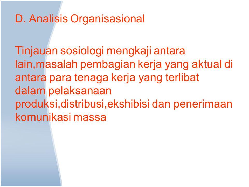 D. Analisis Organisasional Tinjauan sosiologi mengkaji antara lain,masalah pembagian kerja yang aktual di antara para tenaga kerja yang terlibat dalam