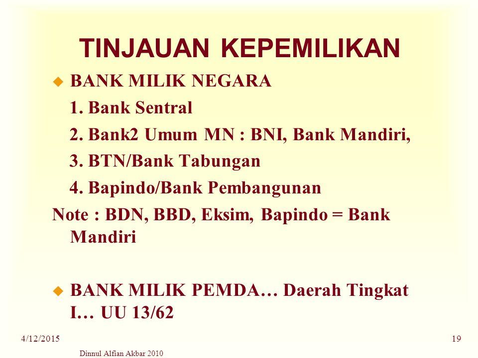 Dinnul Alfian Akbar 2010 4/12/201519 TINJAUAN KEPEMILIKAN u BANK MILIK NEGARA 1. Bank Sentral 2. Bank2 Umum MN : BNI, Bank Mandiri, 3. BTN/Bank Tabung