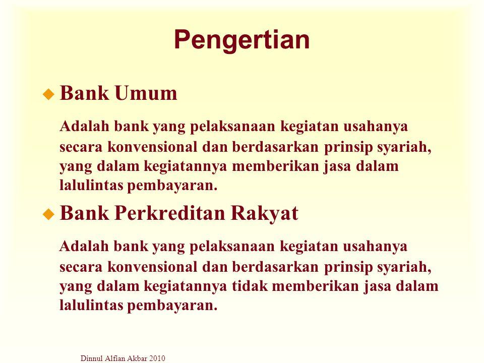 Dinnul Alfian Akbar 2010 Pengertian u Bank Umum Adalah bank yang pelaksanaan kegiatan usahanya secara konvensional dan berdasarkan prinsip syariah, ya