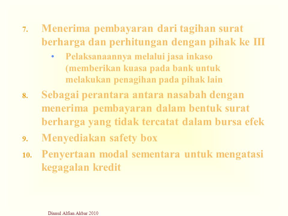Dinnul Alfian Akbar 2010 7. Menerima pembayaran dari tagihan surat berharga dan perhitungan dengan pihak ke III Pelaksanaannya melalui jasa inkaso (me