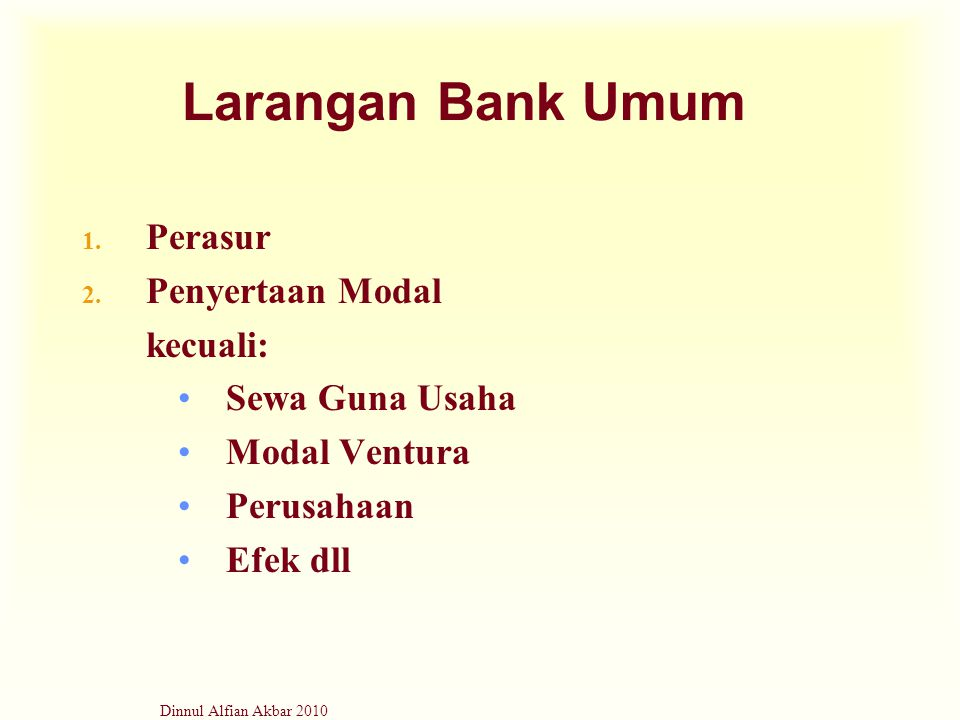 Dinnul Alfian Akbar 2010 Larangan Bank Umum 1. Perasur 2. Penyertaan Modal kecuali: Sewa Guna Usaha Modal Ventura Perusahaan Efek dll