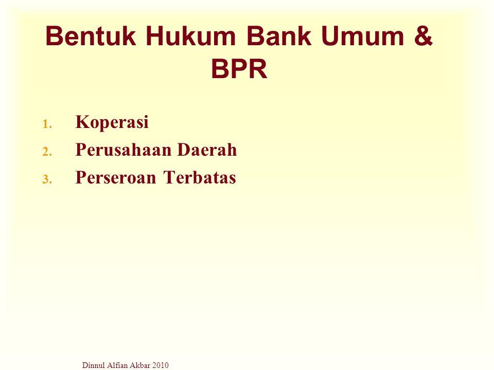 Dinnul Alfian Akbar 2010 Bentuk Hukum Bank Umum & BPR 1. Koperasi 2. Perusahaan Daerah 3. Perseroan Terbatas