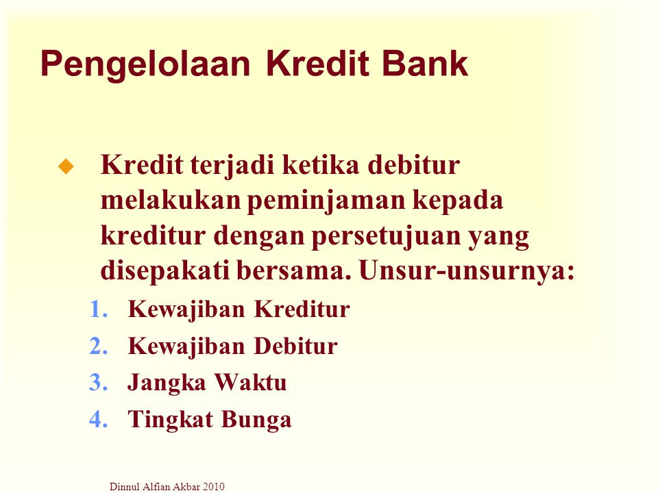 Dinnul Alfian Akbar 2010 Pengelolaan Kredit Bank u Kredit terjadi ketika debitur melakukan peminjaman kepada kreditur dengan persetujuan yang disepaka
