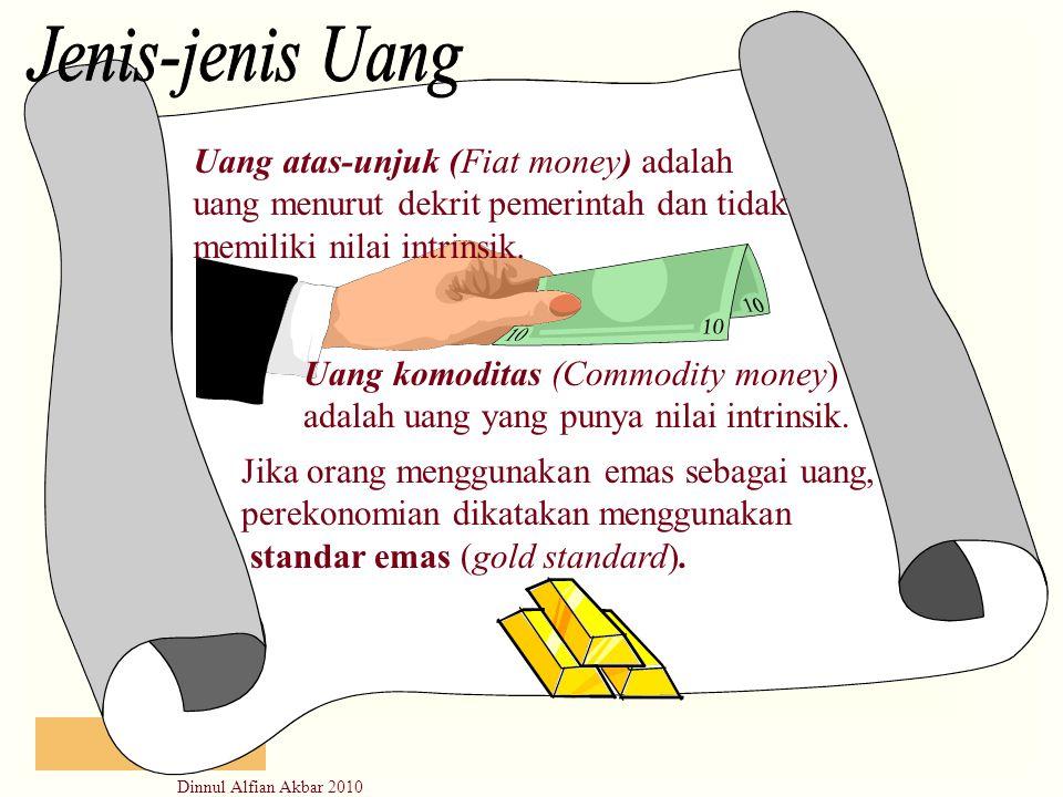 Dinnul Alfian Akbar 2010 Uang atas-unjuk (Fiat money) adalah uang menurut dekrit pemerintah dan tidak memiliki nilai intrinsik. Uang komoditas (Commod