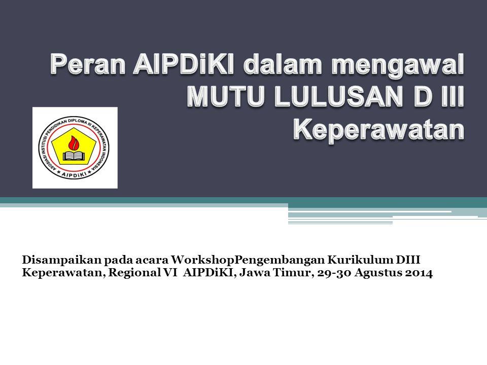 Disampaikan pada acara WorkshopPengembangan Kurikulum DIII Keperawatan, Regional VI AIPDiKI, Jawa Timur, 29-30 Agustus 2014 nstitusi Pendidikan Diploma III Keperawatan Indonesia (AIPDiKI)