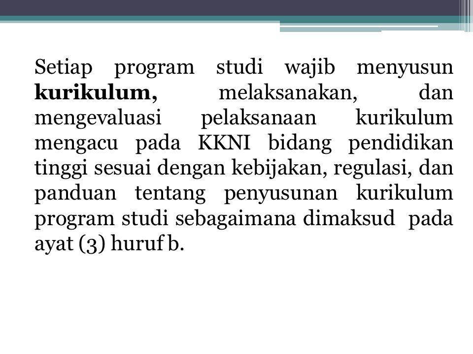 Setiap program studi wajib menyusun kurikulum, melaksanakan, dan mengevaluasi pelaksanaan kurikulum mengacu pada KKNI bidang pendidikan tinggi sesuai