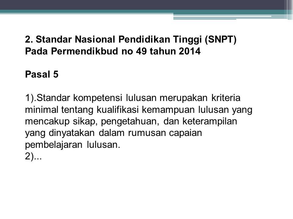 2. Standar Nasional Pendidikan Tinggi (SNPT) Pada Permendikbud no 49 tahun 2014 Pasal 5 1).Standar kompetensi lulusan merupakan kriteria minimal tenta