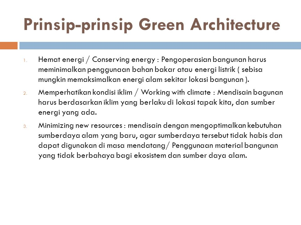 Prinsip-prinsip Green Architecture 1. Hemat energi / Conserving energy : Pengoperasian bangunan harus meminimalkan penggunaan bahan bakar atau energi