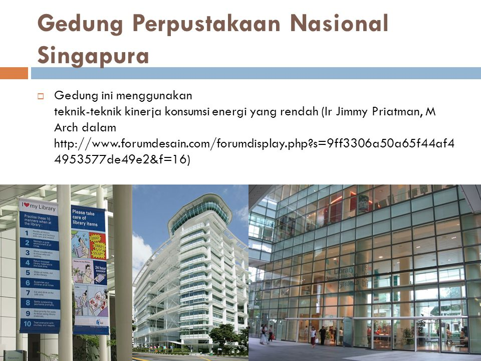 Gedung Perpustakaan Nasional Singapura  Gedung ini menggunakan teknik-teknik kinerja konsumsi energi yang rendah (Ir Jimmy Priatman, M Arch dalam htt