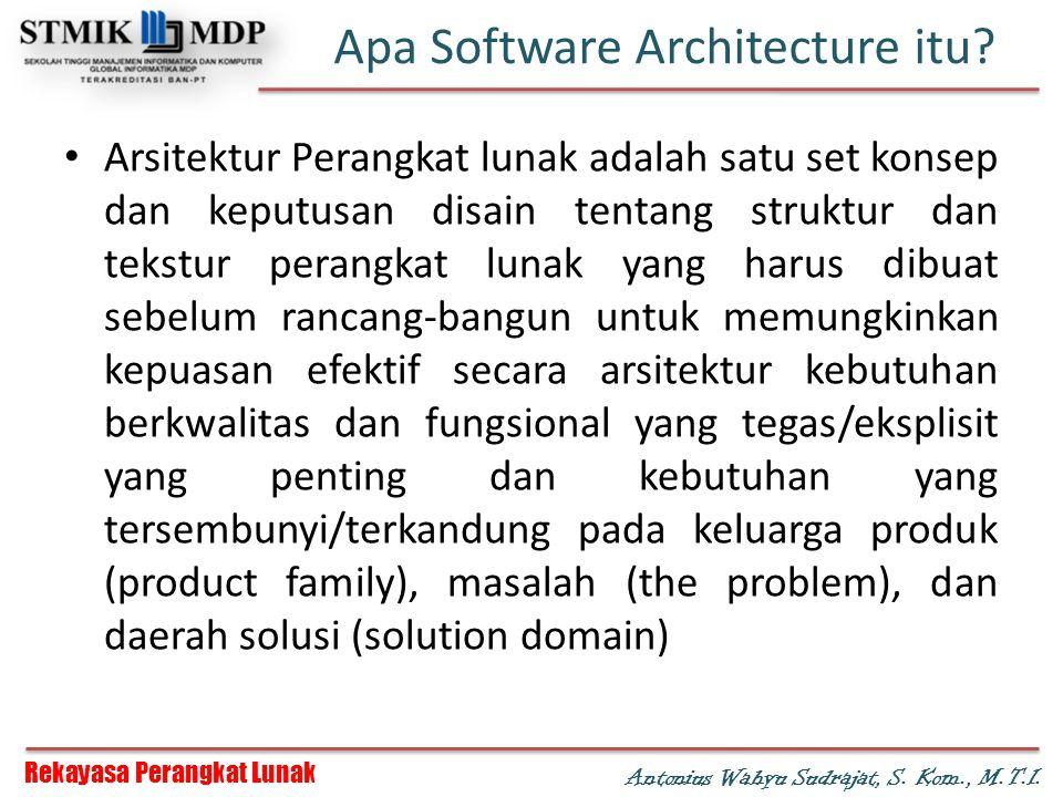 Rekayasa Perangkat Lunak Antonius Wahyu Sudrajat, S. Kom., M.T.I. Apa Software Architecture itu? Arsitektur Perangkat lunak adalah satu set konsep dan