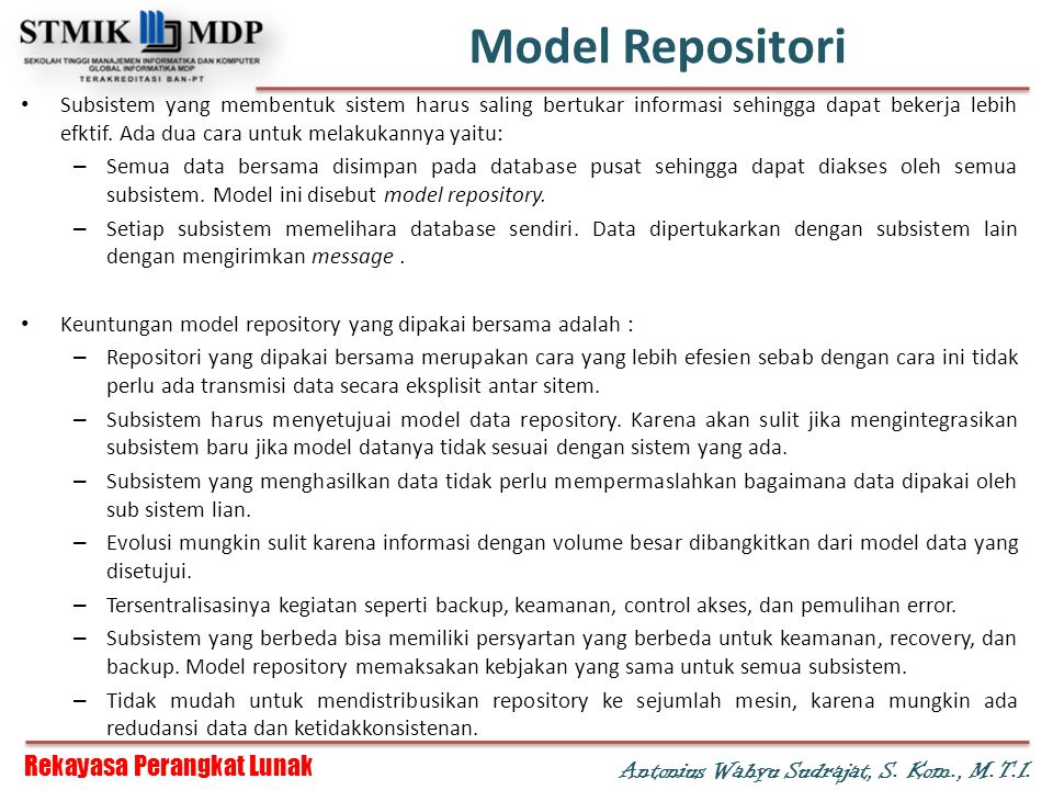Rekayasa Perangkat Lunak Antonius Wahyu Sudrajat, S. Kom., M.T.I. Model Repositori Subsistem yang membentuk sistem harus saling bertukar informasi seh