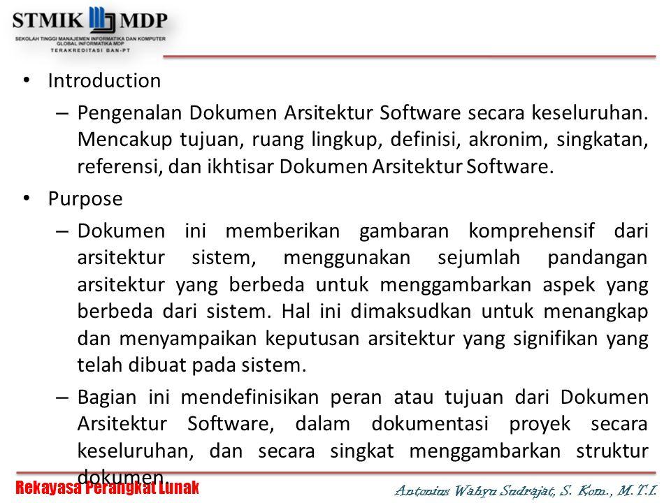 Rekayasa Perangkat Lunak Antonius Wahyu Sudrajat, S. Kom., M.T.I. Introduction – Pengenalan Dokumen Arsitektur Software secara keseluruhan. Mencakup t