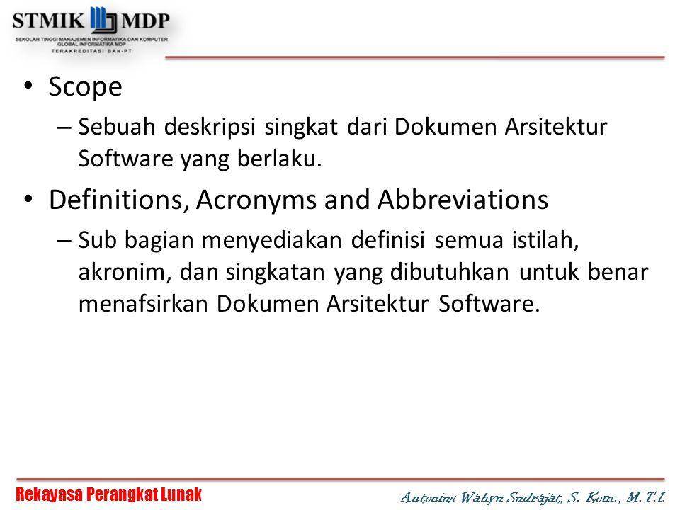 Rekayasa Perangkat Lunak Antonius Wahyu Sudrajat, S. Kom., M.T.I. Scope – Sebuah deskripsi singkat dari Dokumen Arsitektur Software yang berlaku. Defi