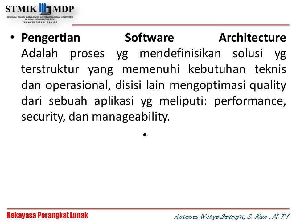 Rekayasa Perangkat Lunak Antonius Wahyu Sudrajat, S. Kom., M.T.I. Pengertian Software Architecture Adalah proses yg mendefinisikan solusi yg terstrukt