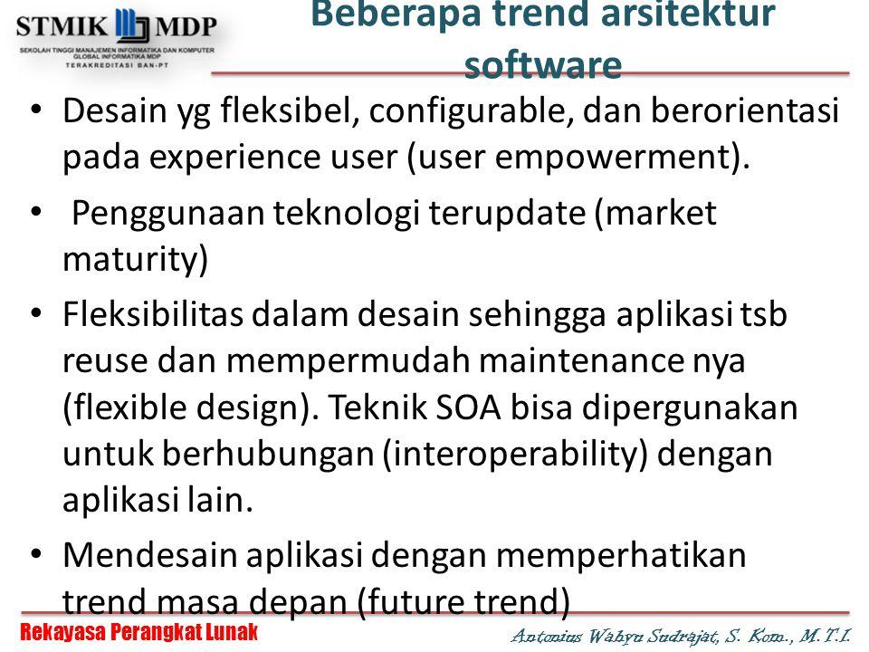 Rekayasa Perangkat Lunak Antonius Wahyu Sudrajat, S. Kom., M.T.I. Beberapa trend arsitektur software Desain yg fleksibel, configurable, dan berorienta