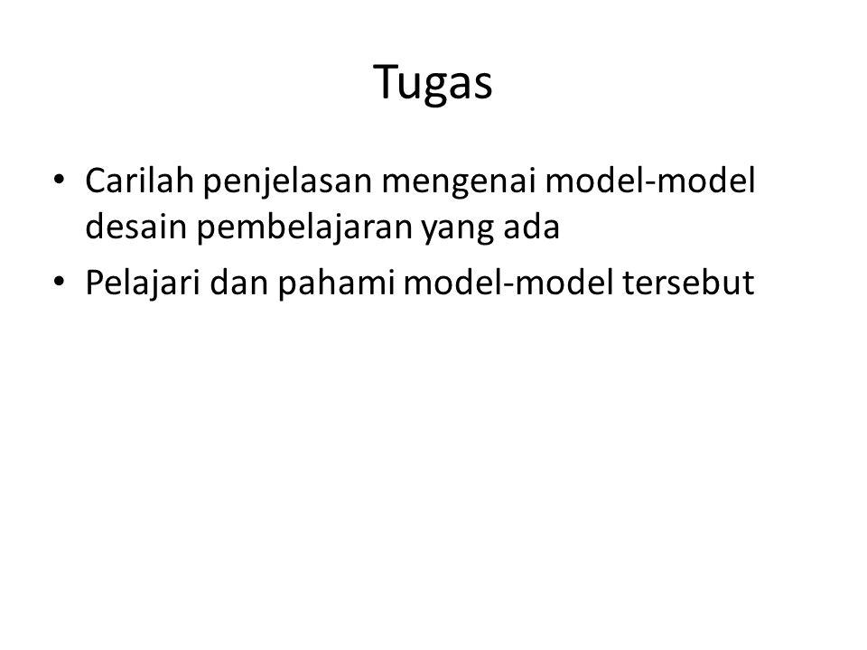 Tugas Carilah penjelasan mengenai model-model desain pembelajaran yang ada Pelajari dan pahami model-model tersebut