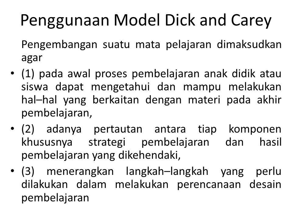 Penggunaan Model Dick and Carey Pengembangan suatu mata pelajaran dimaksudkan agar (1) pada awal proses pembelajaran anak didik atau siswa dapat menge