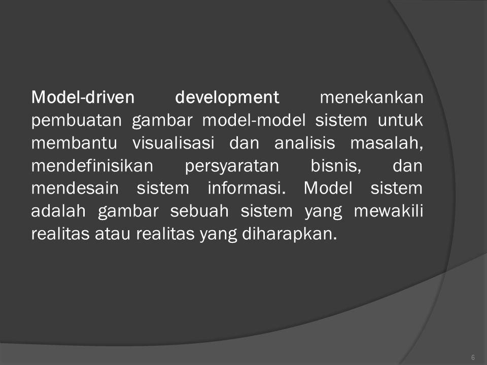 Model-driven development menekankan pembuatan gambar model-model sistem untuk membantu visualisasi dan analisis masalah, mendefinisikan persyaratan bi