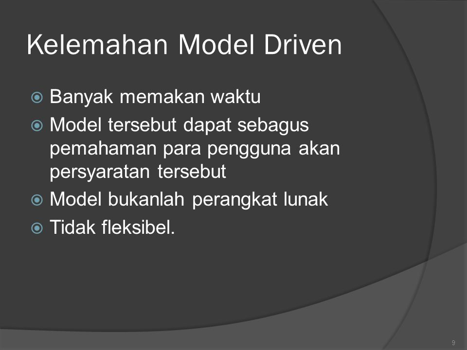 Kelemahan Model Driven  Banyak memakan waktu  Model tersebut dapat sebagus pemahaman para pengguna akan persyaratan tersebut  Model bukanlah perang